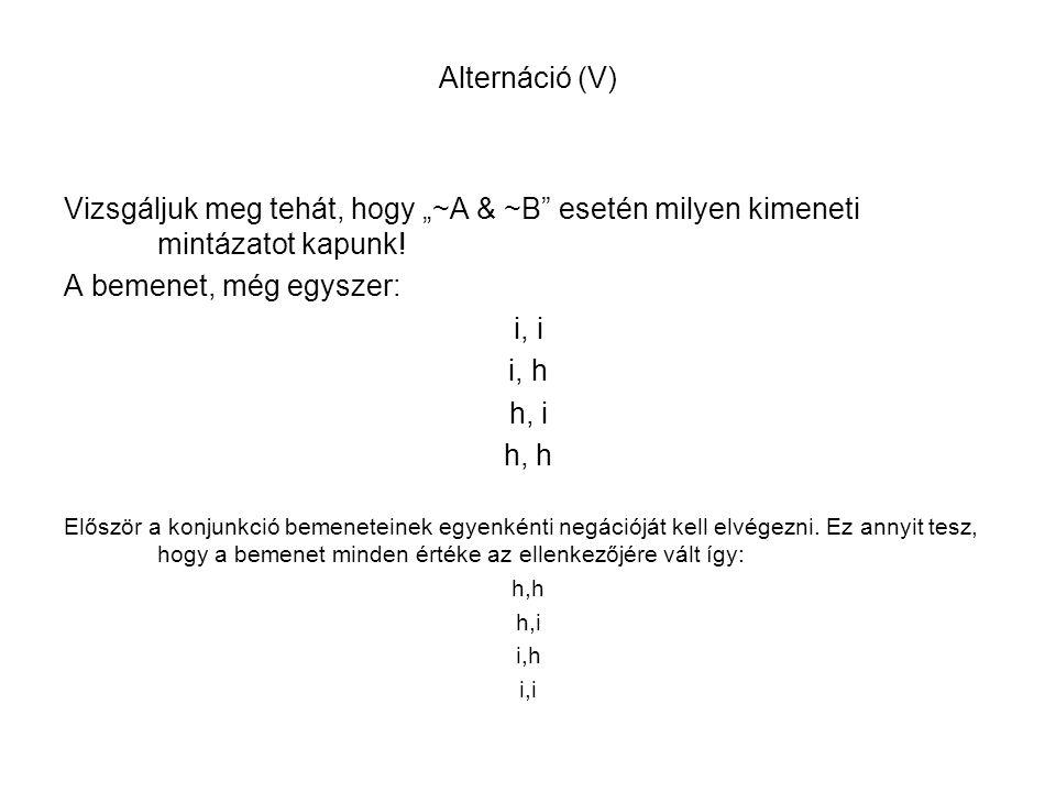 """Alternáció (V) Vizsgáljuk meg tehát, hogy """"~A & ~B esetén milyen kimeneti mintázatot kapunk! A bemenet, még egyszer:"""