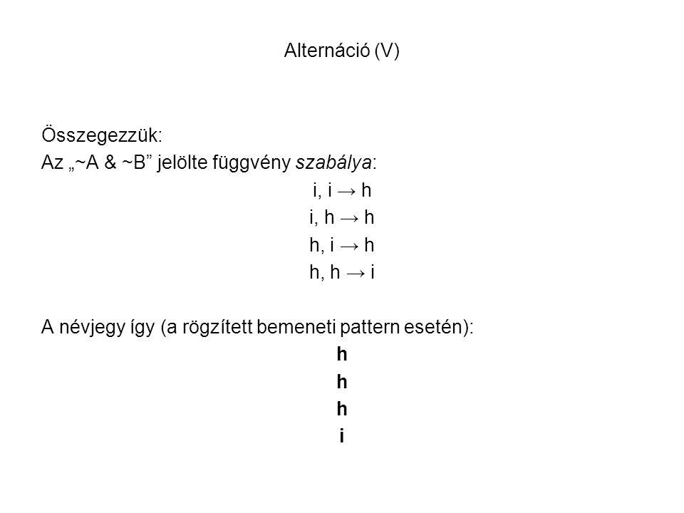 """Alternáció (V) Összegezzük: Az """"~A & ~B jelölte függvény szabálya: i, i → h. i, h → h. h, i → h."""