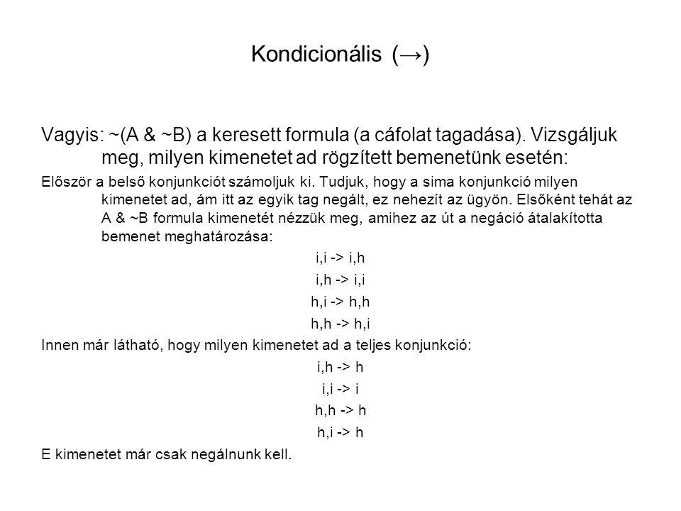 Kondicionális (→) Vagyis: ~(A & ~B) a keresett formula (a cáfolat tagadása). Vizsgáljuk meg, milyen kimenetet ad rögzített bemenetünk esetén: