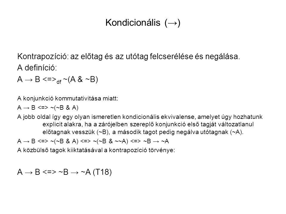 Kondicionális (→) Kontrapozíció: az előtag és az utótag felcserélése és negálása. A definíció: A → B <=>df ~(A & ~B)