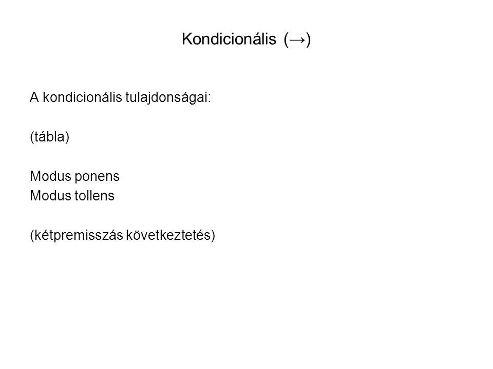 Kondicionális (→) A kondicionális tulajdonságai: (tábla) Modus ponens