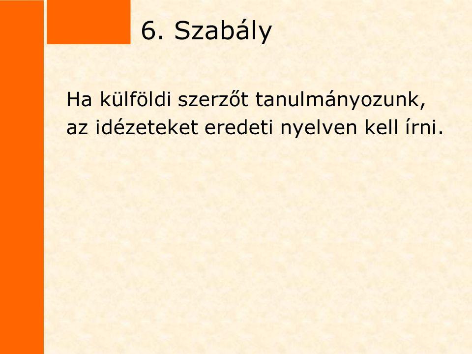 6. Szabály Ha külföldi szerzőt tanulmányozunk,
