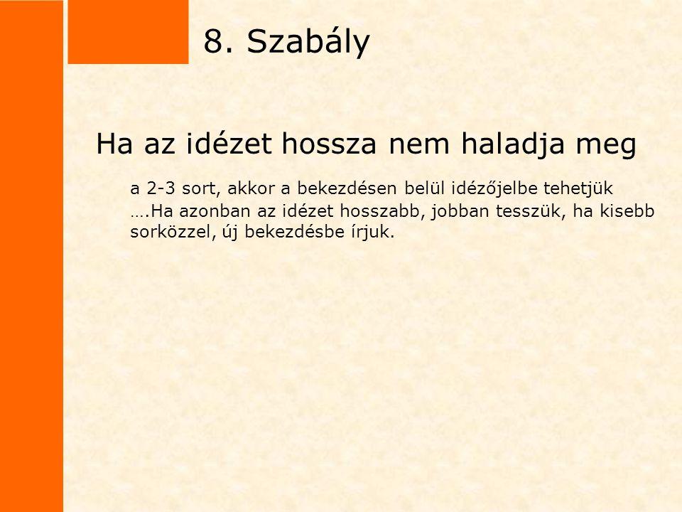 8. Szabály Ha az idézet hossza nem haladja meg