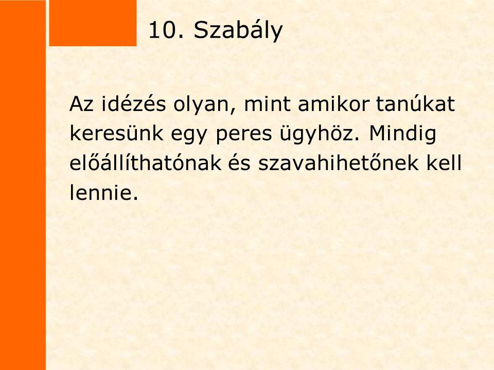 10. Szabály Az idézés olyan, mint amikor tanúkat
