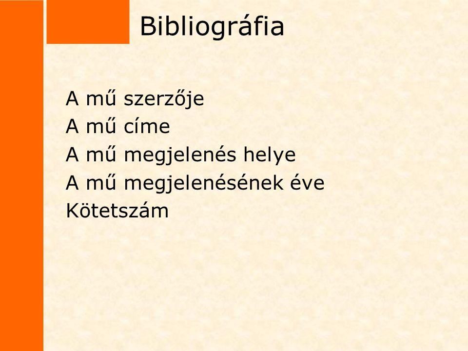 Bibliográfia A mű szerzője A mű címe A mű megjelenés helye