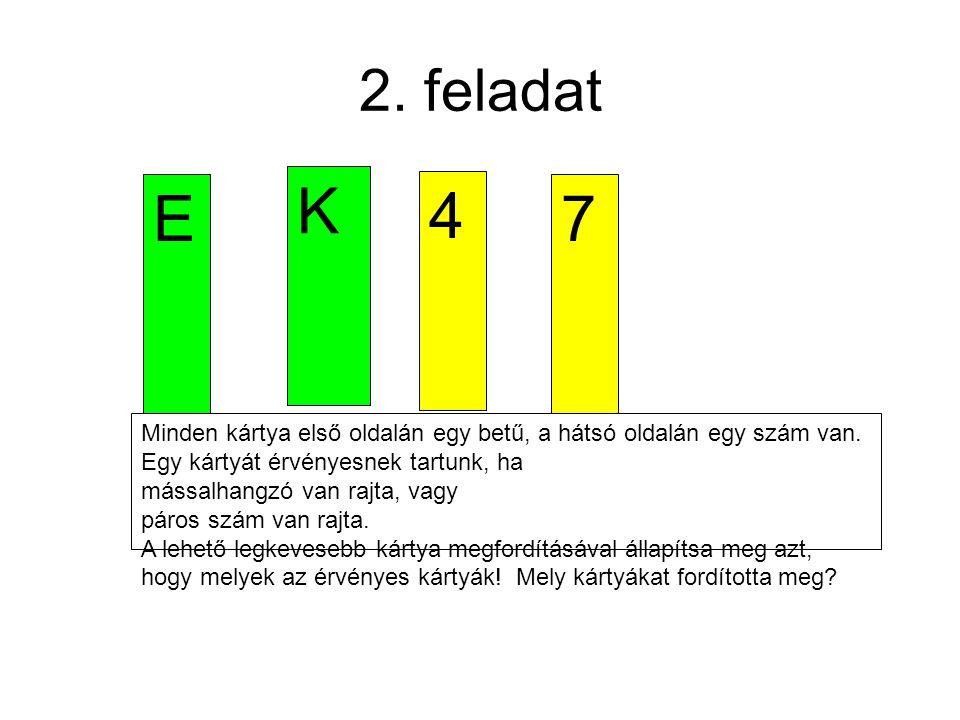 2. feladat K. E. 4. 7. Minden kártya első oldalán egy betű, a hátsó oldalán egy szám van. Egy kártyát érvényesnek tartunk, ha.