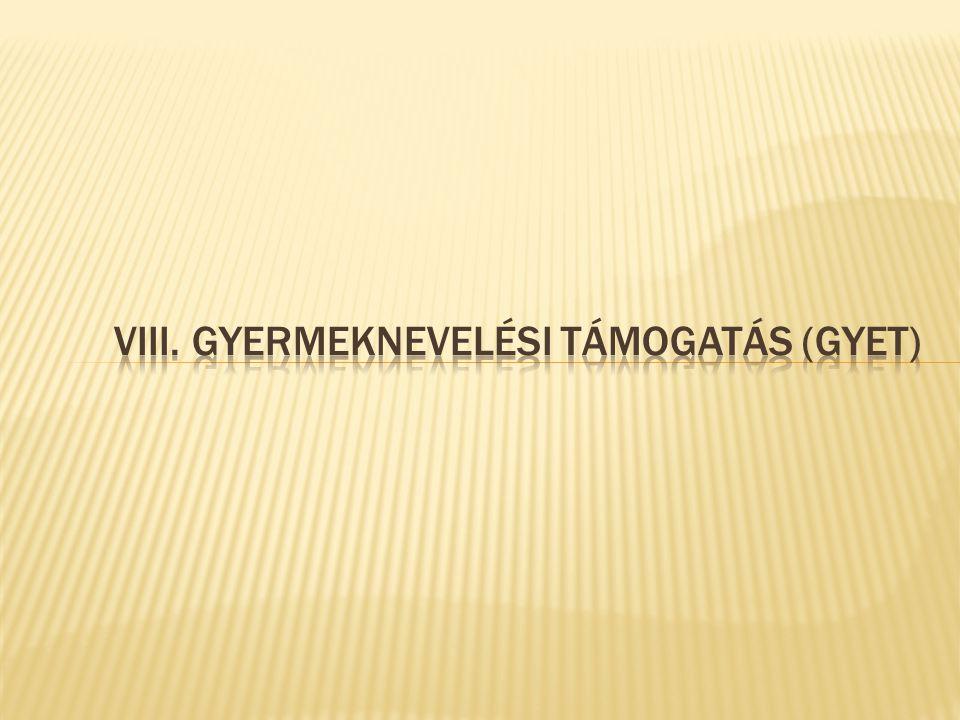 VIII. GYERMEKNEVELÉSI TÁMOGATÁS (GYET)