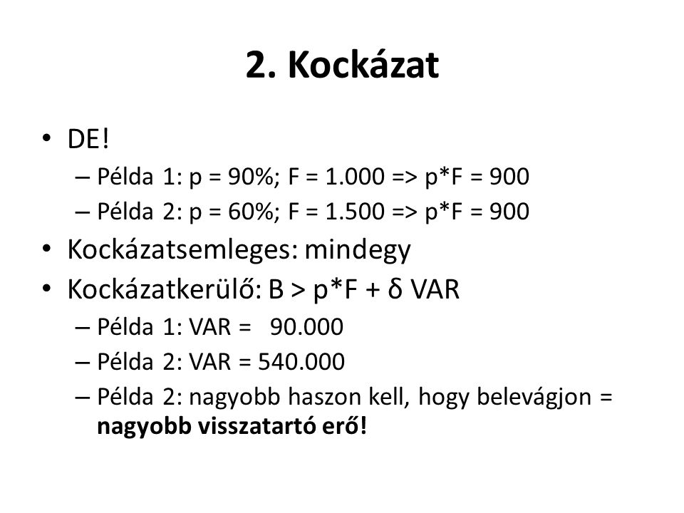 2. Kockázat DE! Kockázatsemleges: mindegy