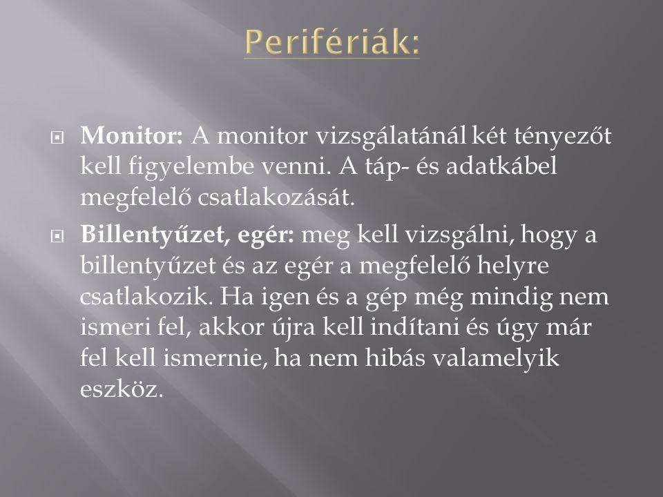 Perifériák: Monitor: A monitor vizsgálatánál két tényezőt kell figyelembe venni. A táp- és adatkábel megfelelő csatlakozását.