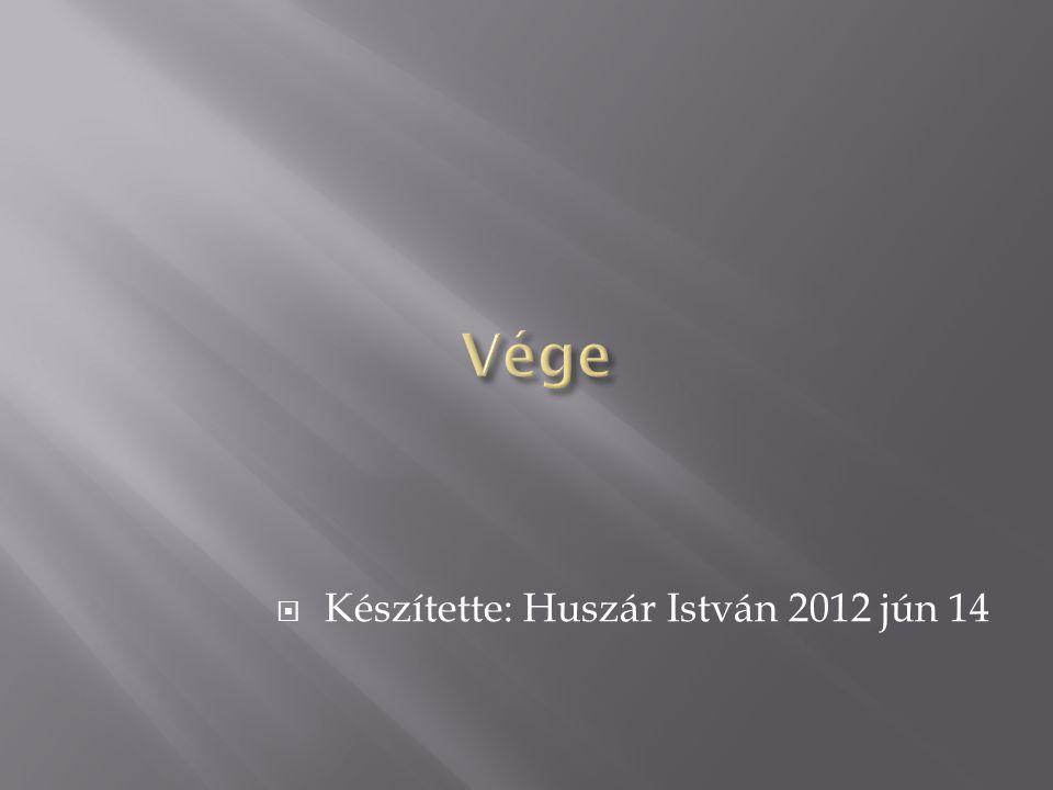 Vége Készítette: Huszár István 2012 jún 14