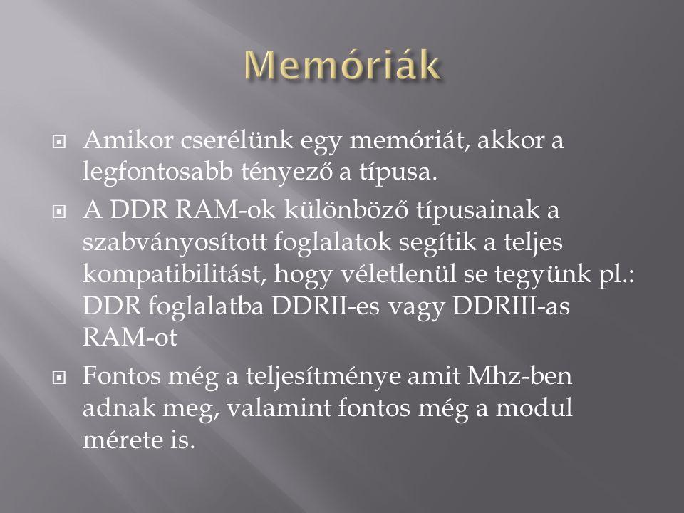 Memóriák Amikor cserélünk egy memóriát, akkor a legfontosabb tényező a típusa.