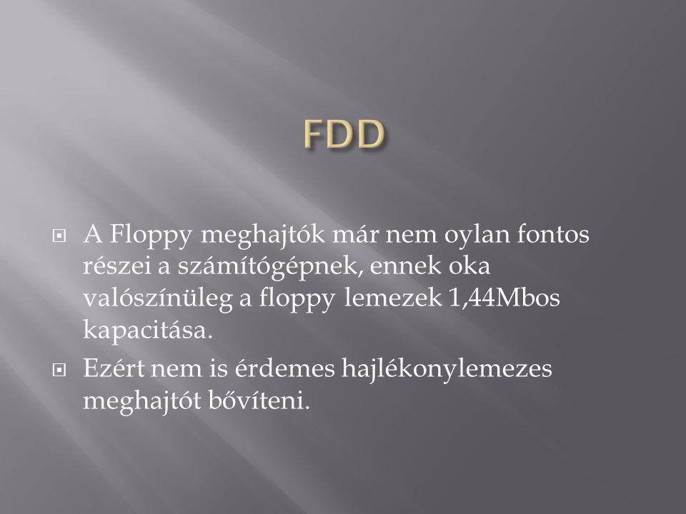 FDD A Floppy meghajtók már nem oylan fontos részei a számítógépnek, ennek oka valószínüleg a floppy lemezek 1,44Mbos kapacitása.