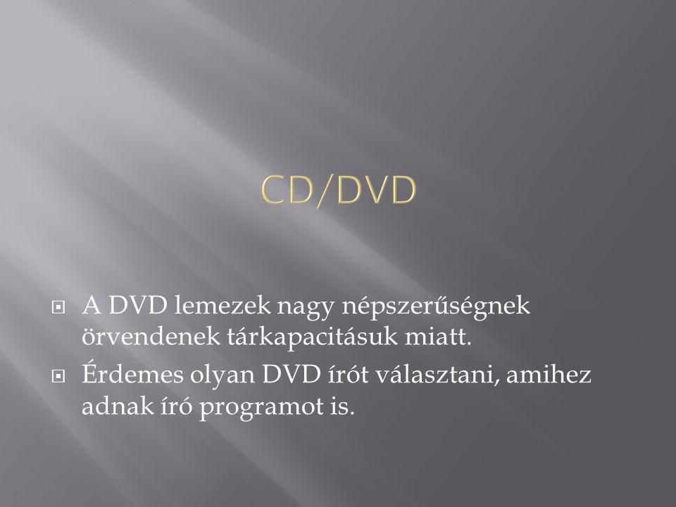CD/DVD A DVD lemezek nagy népszerűségnek örvendenek tárkapacitásuk miatt.