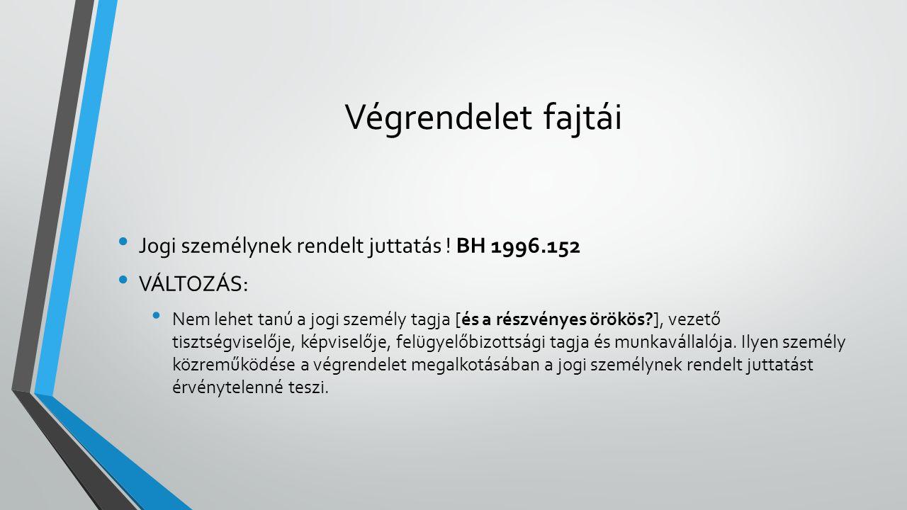 Végrendelet fajtái Jogi személynek rendelt juttatás ! BH 1996.152