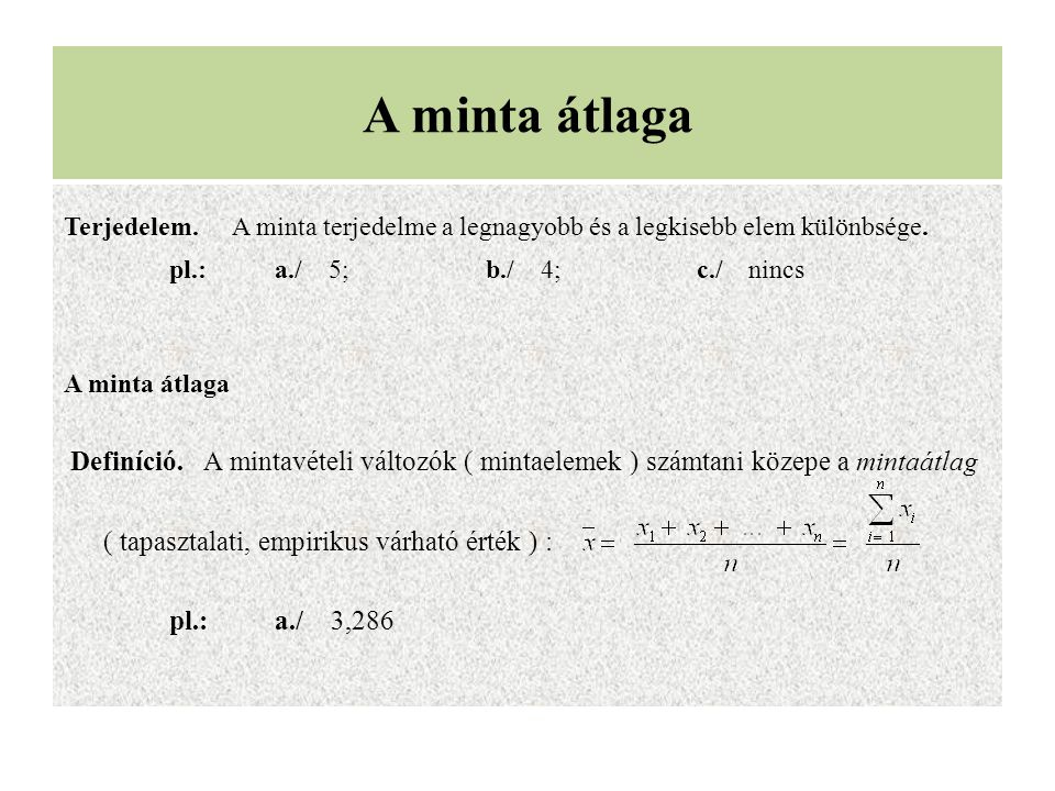 A minta átlaga Terjedelem. A minta terjedelme a legnagyobb és a legkisebb elem különbsége. pl.: a./ 5; b./ 4; c./ nincs.