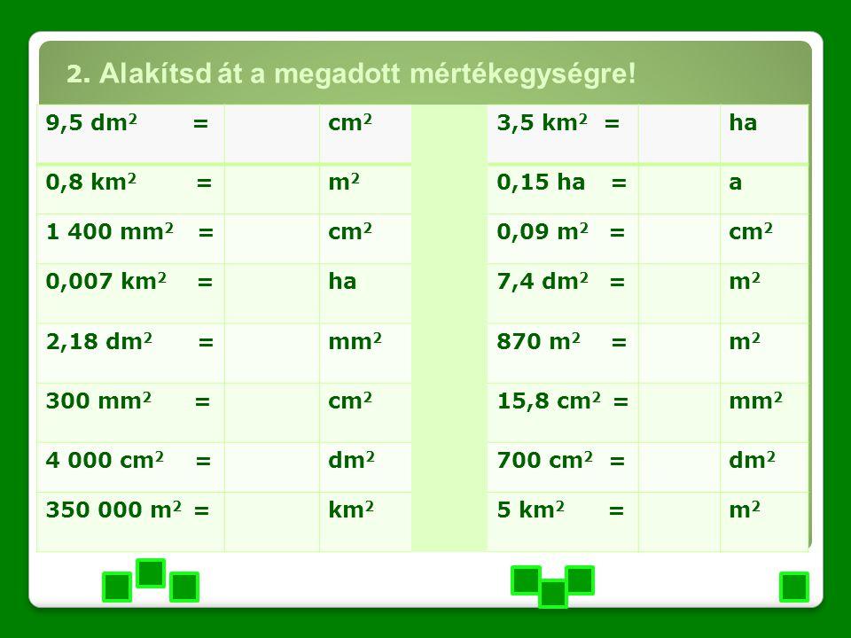 2. Alakítsd át a megadott mértékegységre!