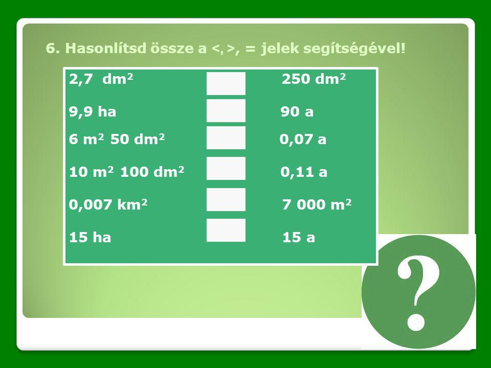 6. Hasonlítsd össze a <, >, = jelek segítségével!