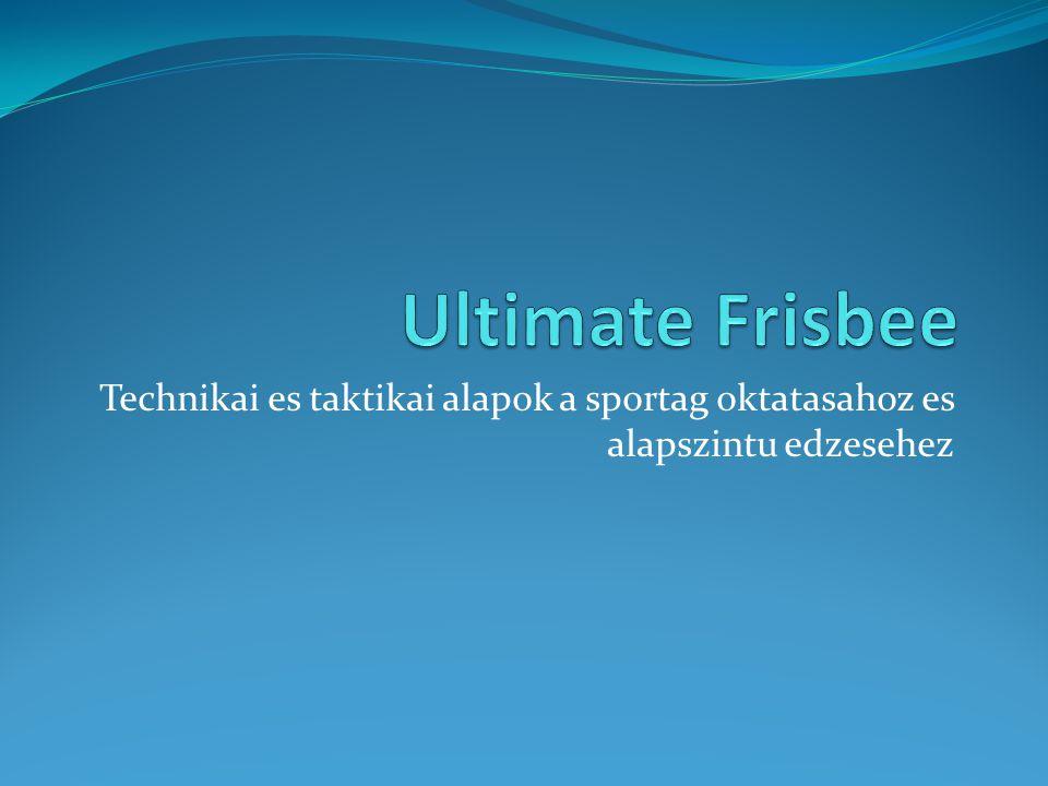 Ultimate Frisbee Technikai es taktikai alapok a sportag oktatasahoz es alapszintu edzesehez