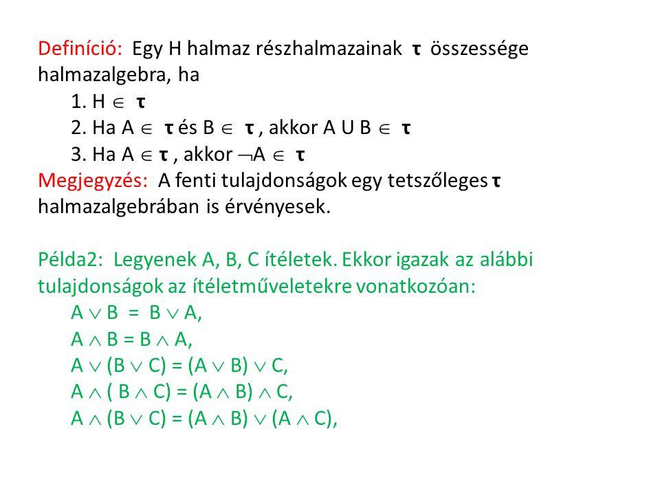 Definíció: Egy H halmaz részhalmazainak τ összessége halmazalgebra, ha