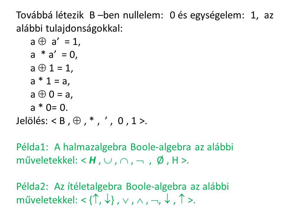 Továbbá létezik B –ben nullelem: 0 és egységelem: 1, az alábbi tulajdonságokkal: