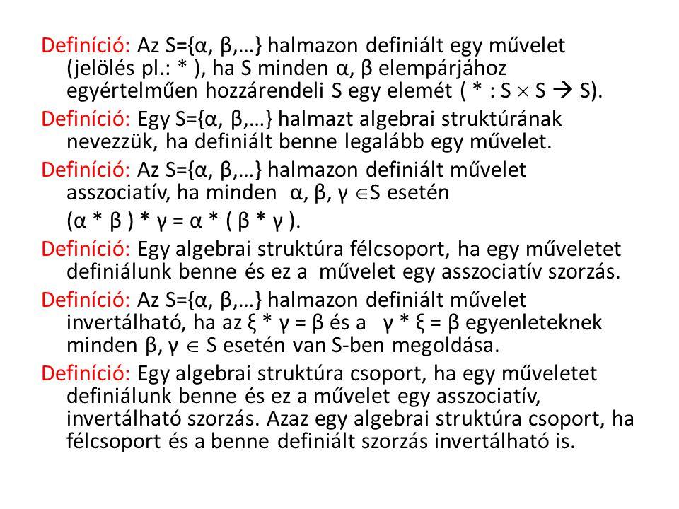 Definíció: Az S={α, β,…} halmazon definiált egy művelet (jelölés pl. :