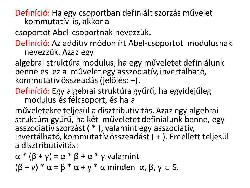 Definíció: Ha egy csoportban definiált szorzás művelet kommutatív is, akkor a csoportot Abel-csoportnak nevezzük.