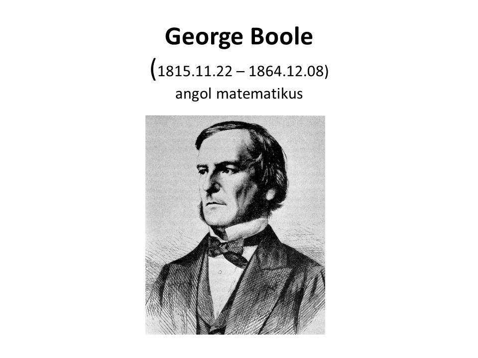 George Boole (1815.11.22 – 1864.12.08) angol matematikus