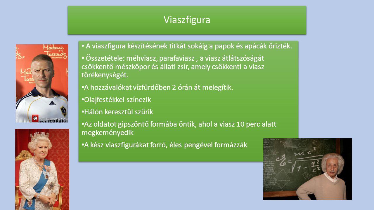 Viaszfigura A viaszfigura készítésének titkát sokáig a papok és apácák őrizték.
