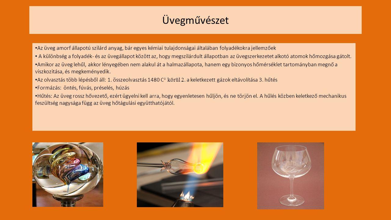 Üvegművészet Az üveg amorf állapotú szilárd anyag, bár egyes kémiai tulajdonságai általában folyadékokra jellemzőek.