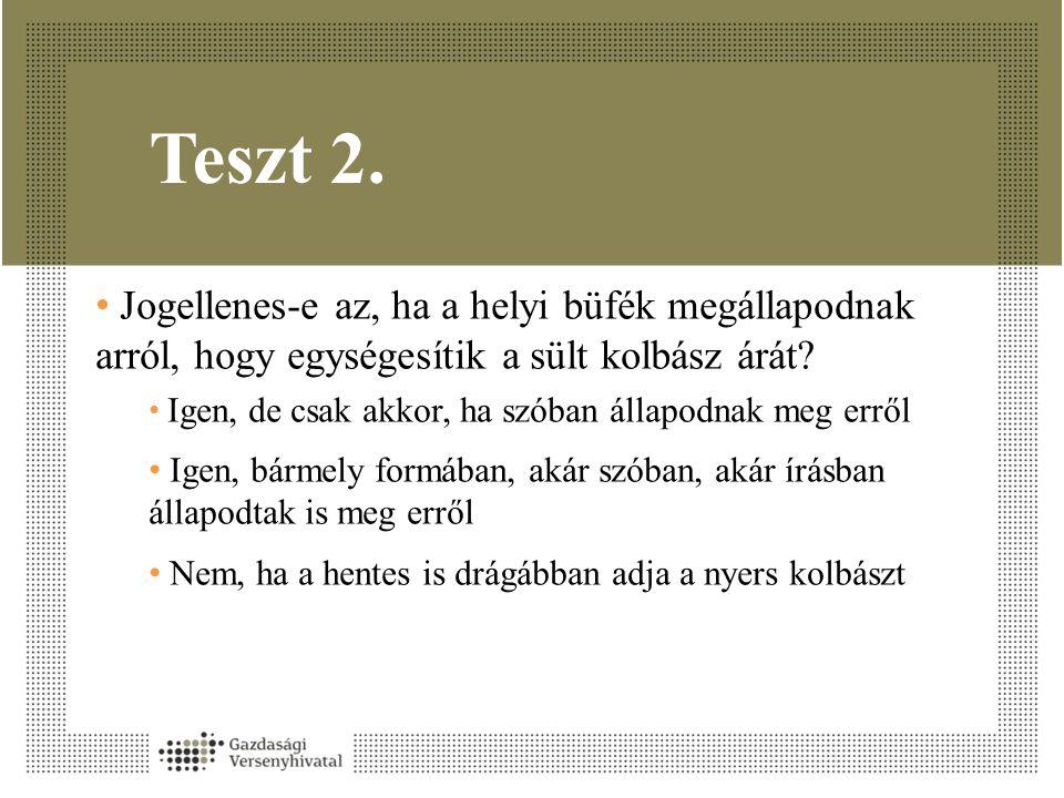 Teszt 2. Jogellenes-e az, ha a helyi büfék megállapodnak arról, hogy egységesítik a sült kolbász árát