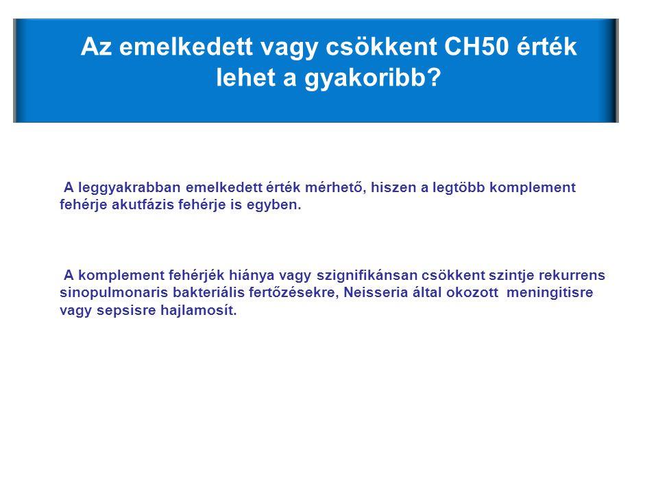 Az emelkedett vagy csökkent CH50 érték lehet a gyakoribb