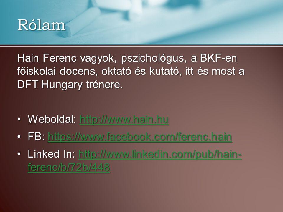 Rólam Hain Ferenc vagyok, pszichológus, a BKF-en főiskolai docens, oktató és kutató, itt és most a DFT Hungary trénere.