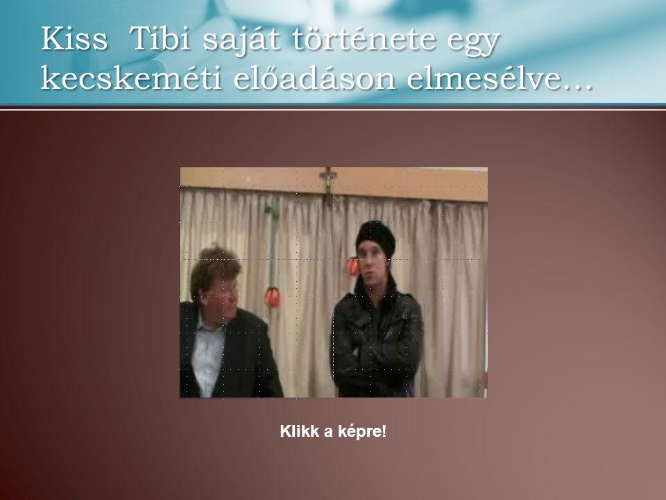 Kiss Tibi saját története egy kecskeméti előadáson elmesélve…