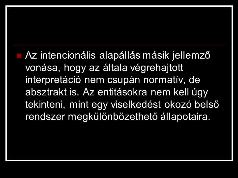 Az intencionális alapállás másik jellemző vonása, hogy az általa végrehajtott interpretáció nem csupán normatív, de absztrakt is.