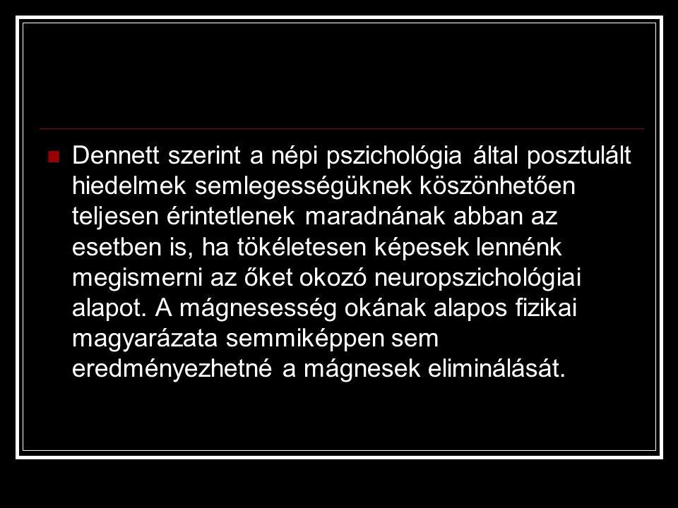 Dennett szerint a népi pszichológia által posztulált hiedelmek semlegességüknek köszönhetően teljesen érintetlenek maradnának abban az esetben is, ha tökéletesen képesek lennénk megismerni az őket okozó neuropszichológiai alapot.
