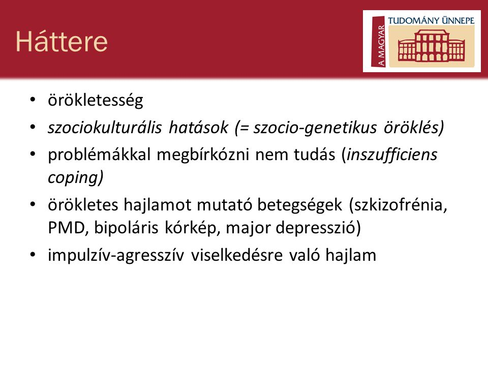 Háttere örökletesség. szociokulturális hatások (= szocio-genetikus öröklés) problémákkal megbírkózni nem tudás (inszufficiens coping)