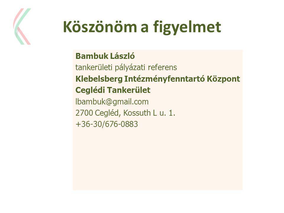 Köszönöm a figyelmet Bambuk László tankerületi pályázati referens