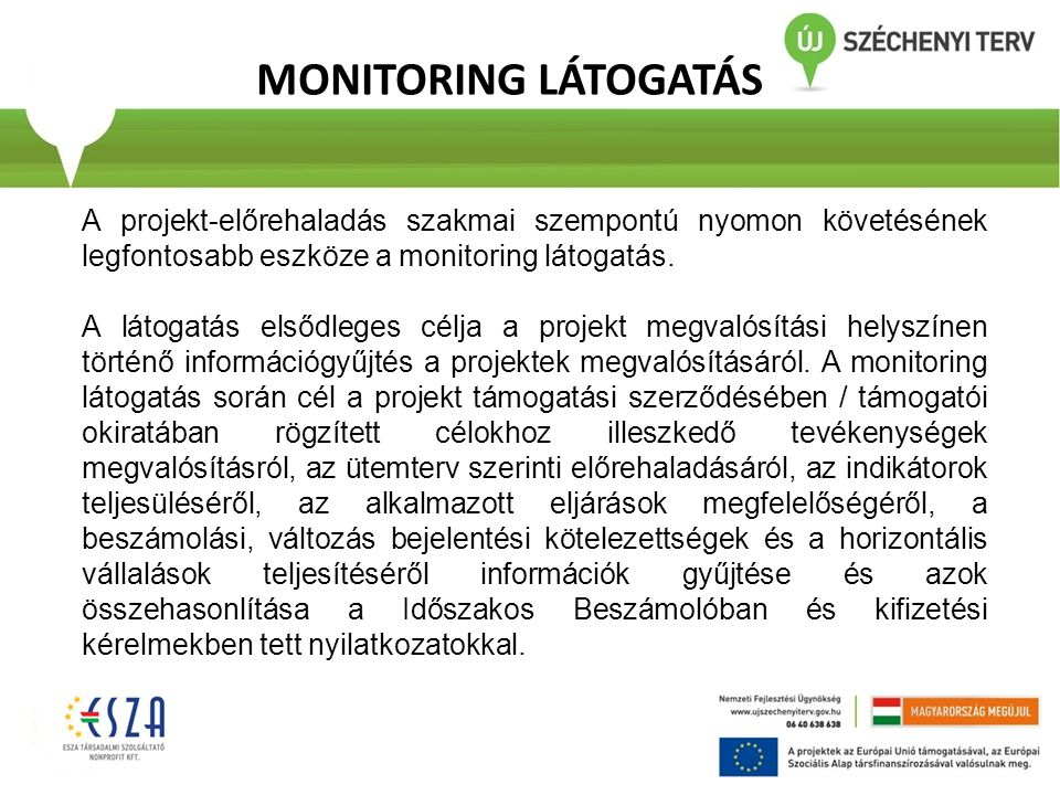 MONITORING LÁTOGATÁS A projekt-előrehaladás szakmai szempontú nyomon követésének legfontosabb eszköze a monitoring látogatás.