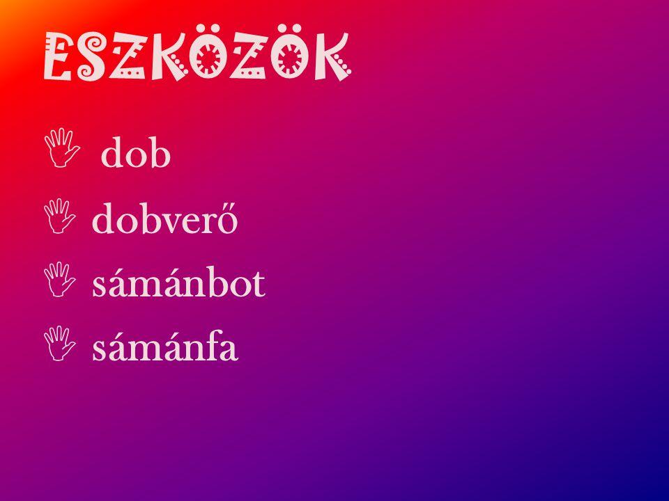 ESZKÖZÖK dob dobverő sámánbot sámánfa