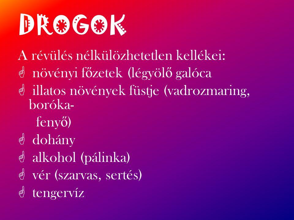 DROGOK A révülés nélkülözhetetlen kellékei:
