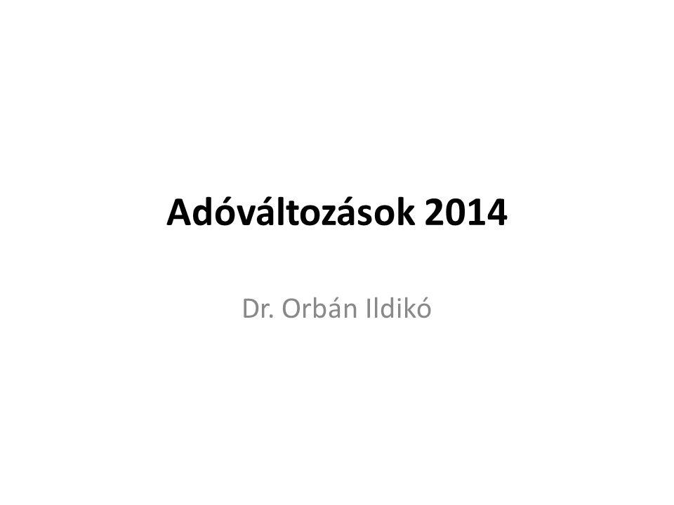 Adóváltozások 2014 Dr. Orbán Ildikó