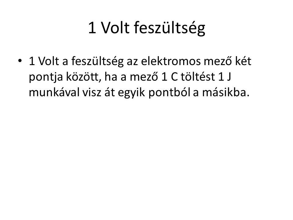 1 Volt feszültség 1 Volt a feszültség az elektromos mező két pontja között, ha a mező 1 C töltést 1 J munkával visz át egyik pontból a másikba.