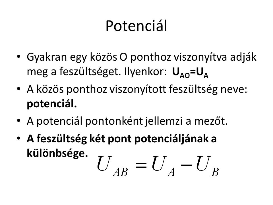 Potenciál Gyakran egy közös O ponthoz viszonyítva adják meg a feszültséget. Ilyenkor: UAO=UA.
