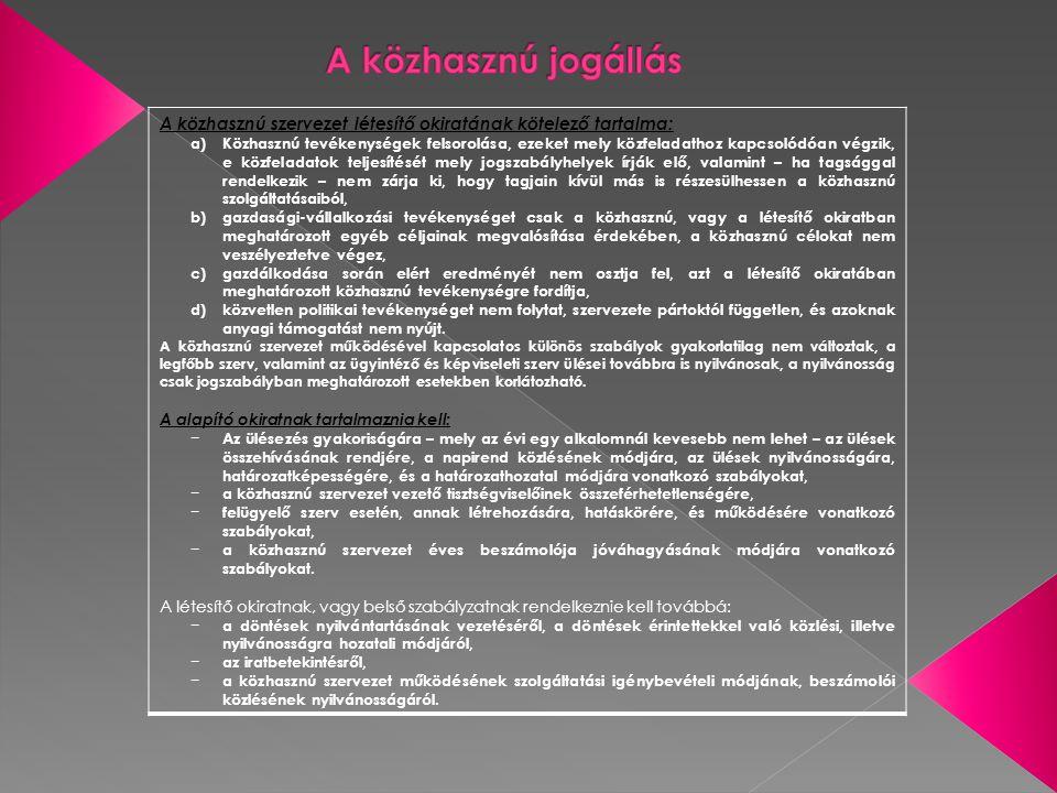 A közhasznú jogállás A közhasznú szervezet létesítő okiratának kötelező tartalma:
