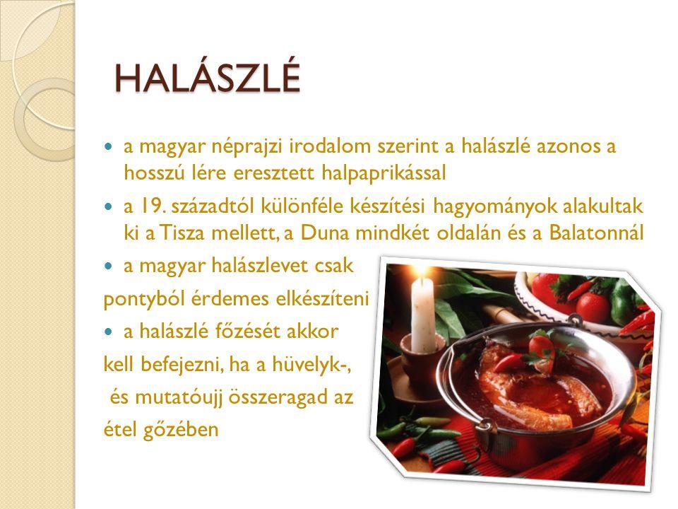 HALÁSZLÉ a magyar néprajzi irodalom szerint a halászlé azonos a hosszú lére eresztett halpaprikással.