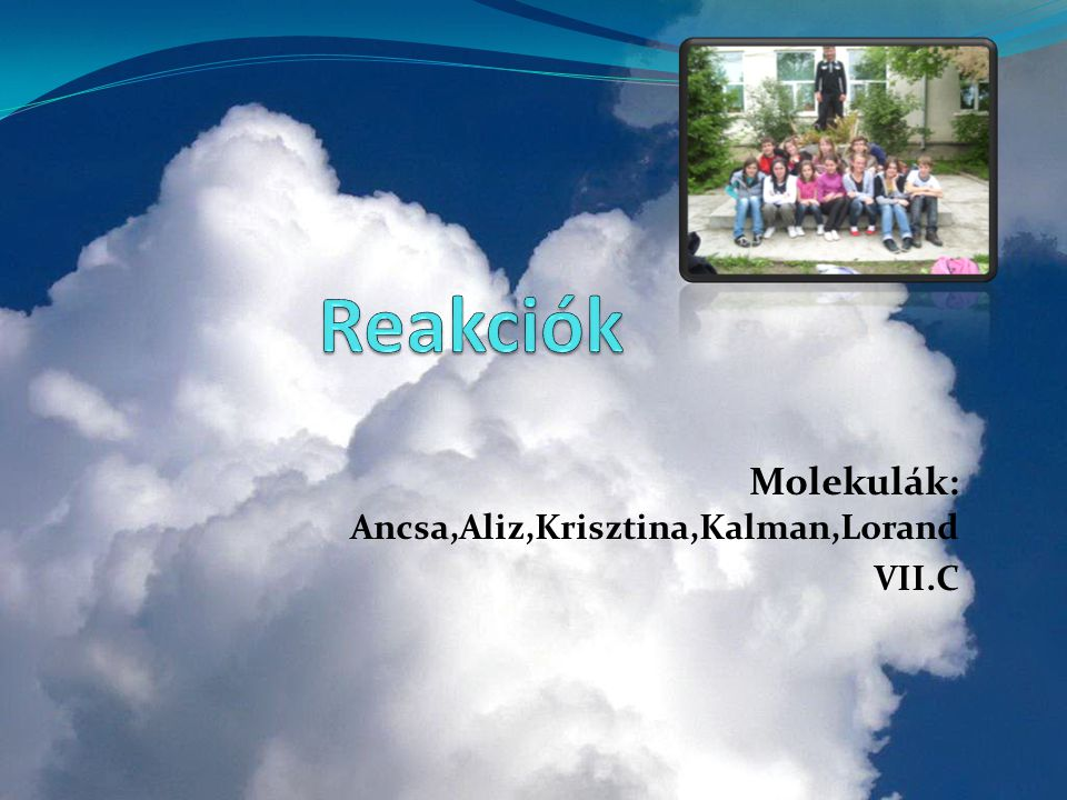 Molekulák: Ancsa,Aliz,Krisztina,Kalman,Lorand VII.C
