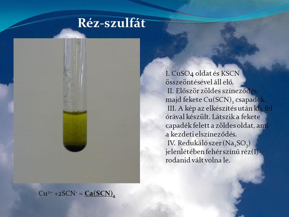 Réz-szulfát I. CuSO4 oldat és KSCN összeöntésével áll elő.