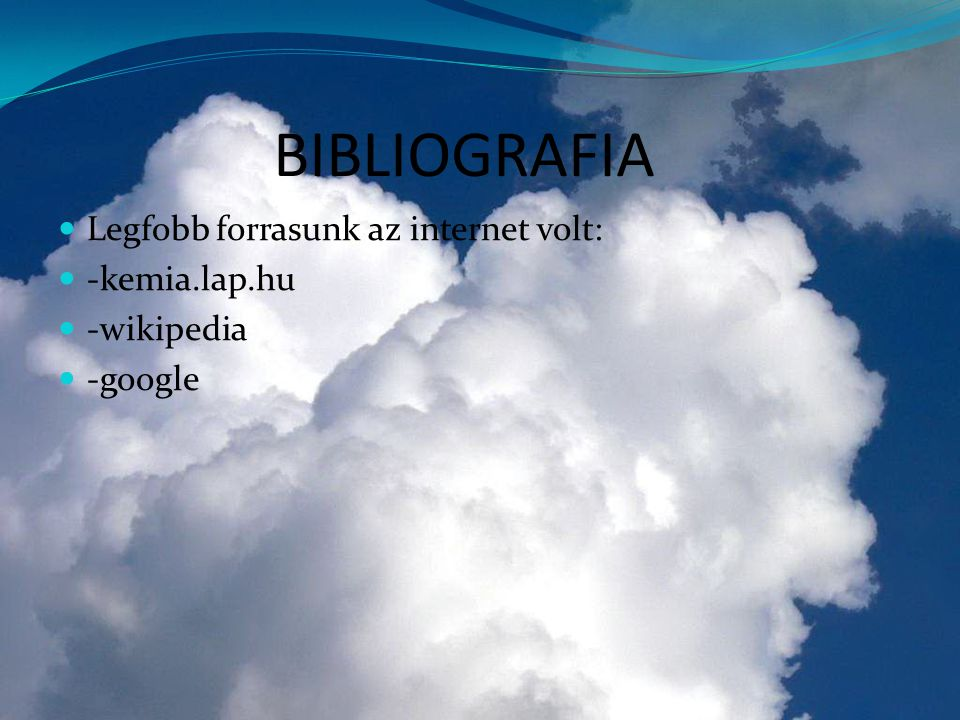 BIBLIOGRAFIA Legfobb forrasunk az internet volt: -kemia.lap.hu