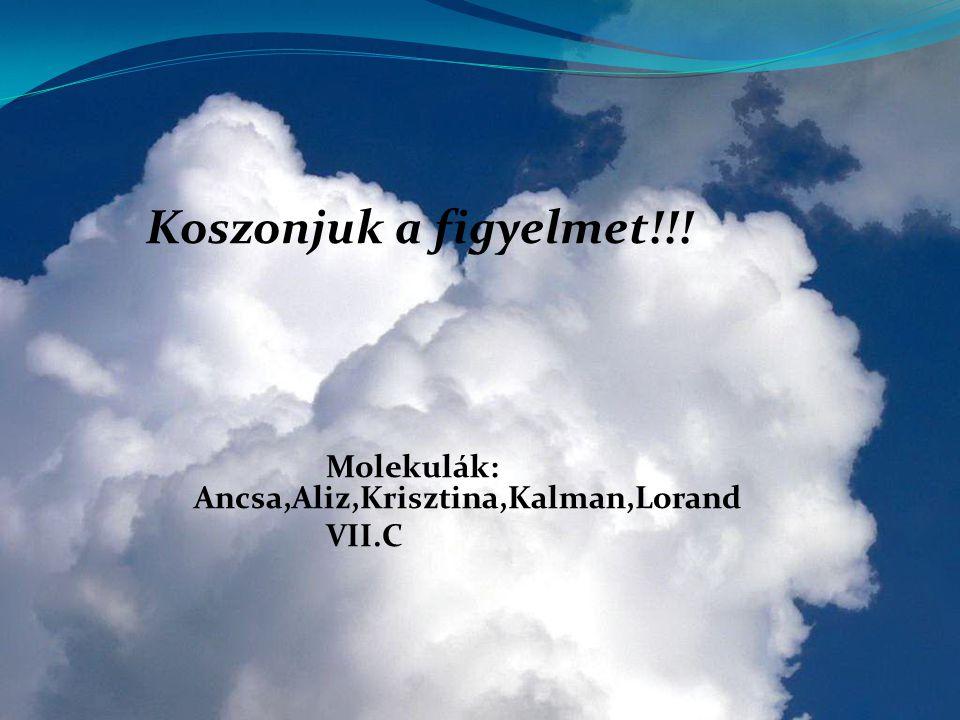 Koszonjuk a figyelmet!!! Molekulák: Ancsa,Aliz,Krisztina,Kalman,Lorand