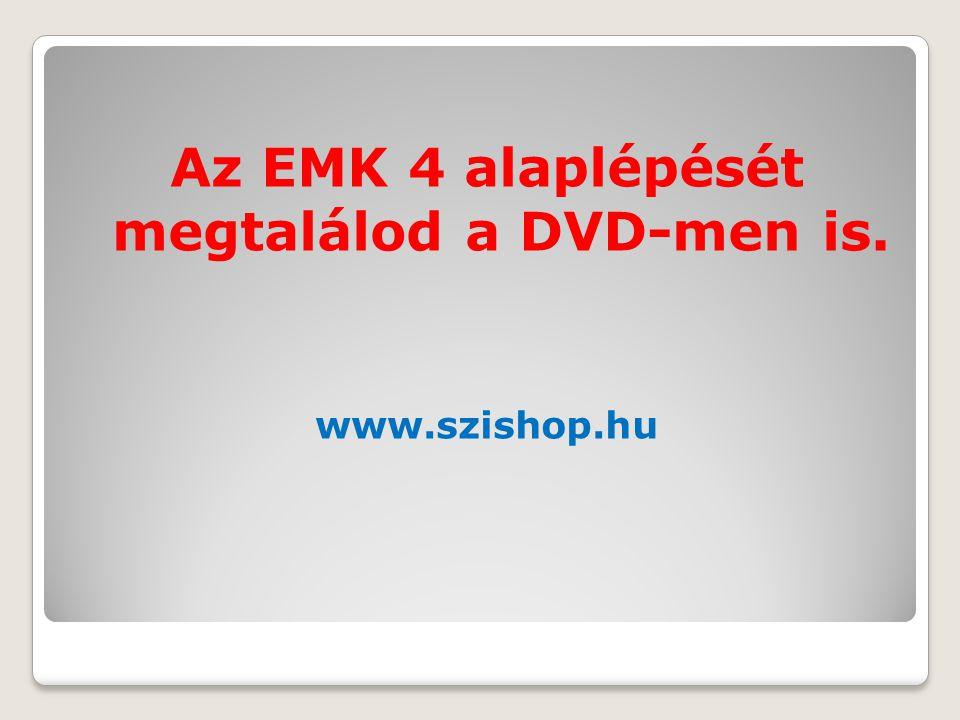 Az EMK 4 alaplépését megtalálod a DVD-men is.